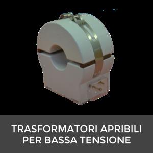 TRASFORMATORI APRIBILI PER BASSA TENSIONE
